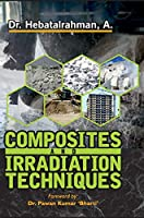 Composite and Irradiation Techniques