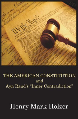Book: The American Constitution and Ayn Rand's Inner Contradiction by Henry Mark Holzer