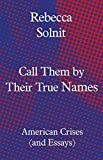 Call Them by Their True Names: American Crises (and Essays) (English Edition)