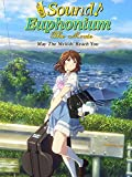 Sound! Euphonium: The Movie - May The Melody Reach You!