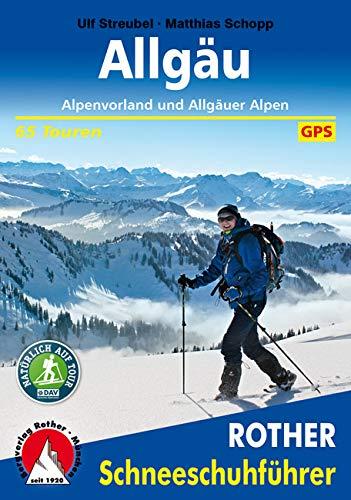 Allgäu – Alpenvorland und Allgäuer Alpen: 65 Touren. Mit GPS-Tracks (Rother Schneeschuhführer)