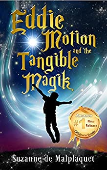 Eddie Motion and the Tangible Magik by [Suzanne de Malplaquet]
