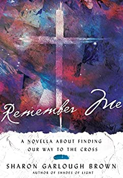 Remember Me  A Novella about Finding Our Way to the Cross