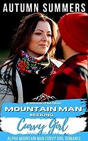 Mountain Man Seeking Curvy Girl: Alpha Mountain Man Curvy Girl Romance (Olympus Mountain Man Romance Series Book 3)