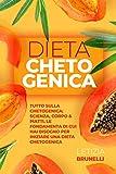 DIETA CHETOGENICA: TUTTO SULLA CHETOGENICA: SCIENZA, CORPO & PIATTI. LE FONDAMENTA DI CUI HAI BISOGNO PER INIZIARE UNA DIETA CHETOGENICA (Italian Edition)