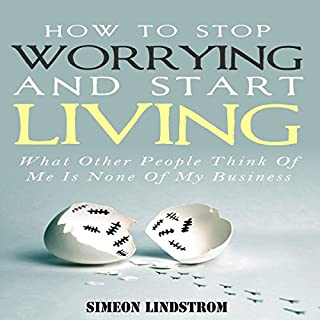 How to Stop Worrying and Start Living     What Other People Think of Me Is None of My Business              By:                                                                                                                                 Simeon Lindstrom                               Narrated by:                                                                                                                                 John Malone                      Length: 1 hr and 30 mins     29 ratings     Overall 3.7