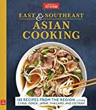 East & Southeast Asian Cooking: 150 Recipes from the Region, including China, Korea, Japan, Thailand, and Vietnam