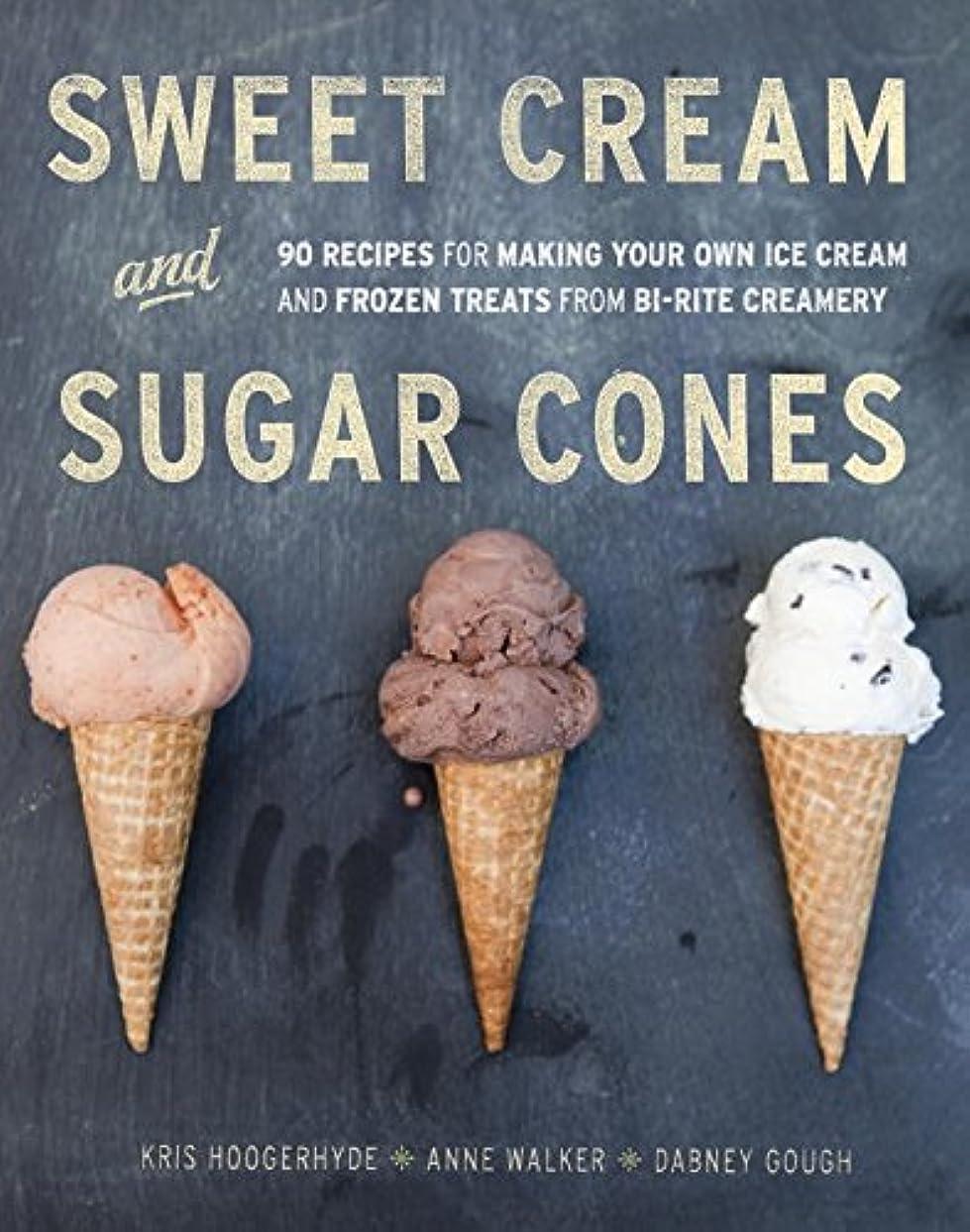 やさしいボア代名詞Sweet Cream and Sugar Cones: 90 Recipes for Making Your Own Ice Cream and Frozen Treats from Bi-Rite Creamery : A Cookbook (English Edition)