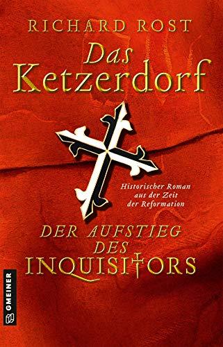 Das Ketzerdorf - Der Aufstieg des Inquisitors: Historischer Roman aus der Zeit der Reformation (Otto von Gemmingen)