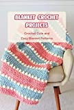 Blanket Crochet Projects: Crochet Cute and Cozy Blanket Patterns: Blanket Crochet Ideas for Kid