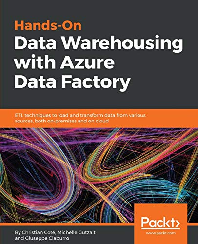 Hands-On Data Warehousing with Azure Data Factory: ETL techniques to load and transform data from various sources, both on-premises and on cloud (English Edition)