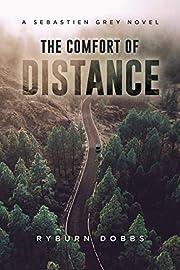 The Comfort of Distance: A Sebastien Grey Novel (The Sebastien Grey Novels Book 1)