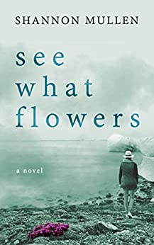 See What Flowers by [Shannon Mullen]