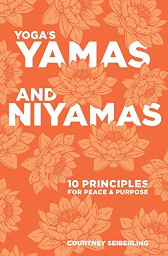 YOGA's YAMAS and NIYAMAS: 10 Principles for Peace & Purpose