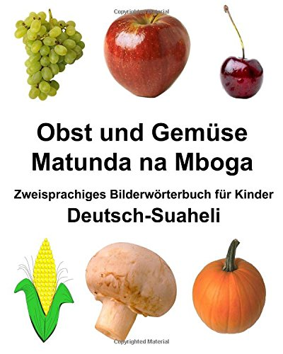 Deutsch-Suaheli Obst und Gemüse/Matunda na Mboga Zweisprachiges Bilderwörterbuchfür Kinder (FreeBilingualBooks.com)