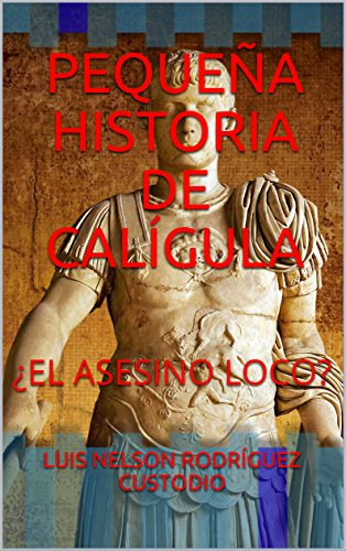 PEQUEÑA HISTORIA DE CALÍGULA: ¿EL ASESINO LOCO? eBook: RODRÍGUEZ ...