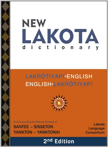 New Lakota Dictionary (2. edition): Lakhotiyapi-English/English-Lakhotiyapi & Incorporating the Dakota Dialects of Santee-Sisseton Yankton-Yanktonai