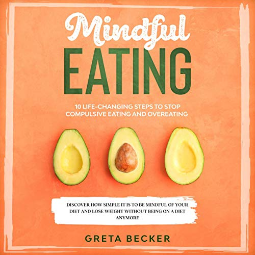 Mindful Eating: 10 Life-changing Steps to Stop Compulsive Eating and Overeating. audiobook cover art