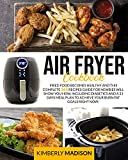 Air Fryer Cookbook: Fried food becomes healthy and this complete 365 recipes guide for newbies will show you how, including diabetics and a 31 days meal plan to achieve your burn fat goals RIGHT NOW!