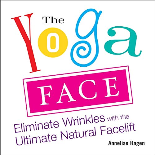 The Yoga Face: Eliminate Wrinkles with the Ultimate Natural