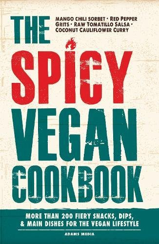 The Spicy Vegan Cookbook: More Than 200 Fiery Snacks, Dips, And Main Dishes...