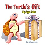 The Turtle's Gift: Books about values for kids (Children's Bedtime Picture Books -Animals Book 3)
