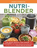 The Nutri-Blender Recipe Bible: Lose Weight, Detoxify, Fight Disease, and Gain Energy with Healthy Superfood Smoothies and Soups from Your Single-Serving Blender