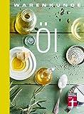 Warenkunde Öl: 25 erstklassige Rezepte - Alle wissenswerten Fakten - Rezepte zu jedem Speiseöl - Sternekoch Markus Semmler I Von Stiftung Warentest