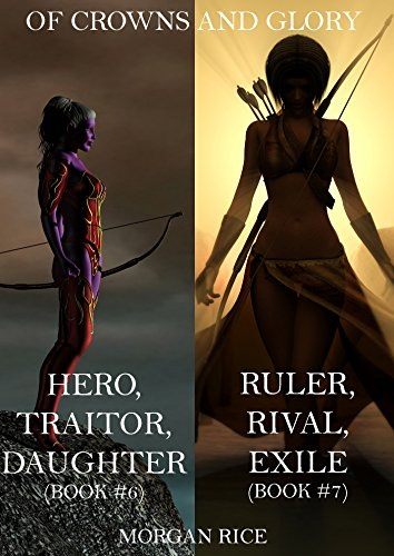 Of Crowns and Glory Bundle: Hero, Traitor, Daughter and Ruler, Rival, Exile (Books 6 and 7)