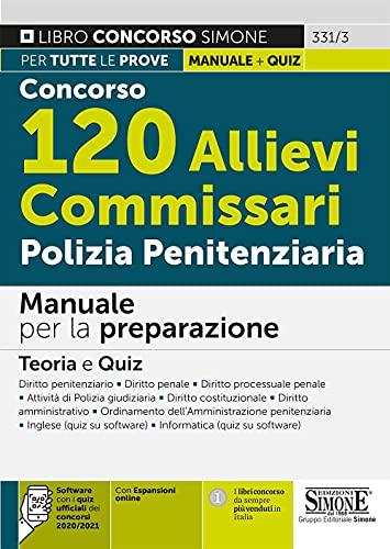 Concorso 120 allievi commissari polizia penitenziaria. Manuale per la preparazione. Teoria e quiz. Con espansione online. Con software di simulazione