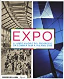 Expo. Il lungo viaggio del progresso da Londra 1851 a Milano 2015. Ediz. illustrata