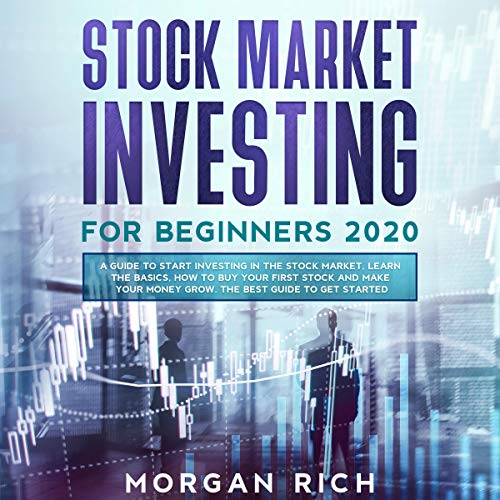 Stock Market Investing for Beginners 2020: A Guide to Start Investing in the Stock Market, Learn the Basics, How to Buy Your First Stock and Make Your Money Grow. The Ultimate Guide to Get Started