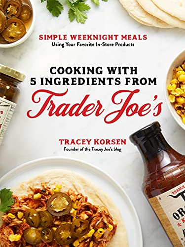 Compare Textbook Prices for Cooking with 5 Ingredients from Trader Joe's: Simple Weeknight Meals Using Your Favorite In-Store Products  ISBN 9781645673903 by Korsen, Tracey