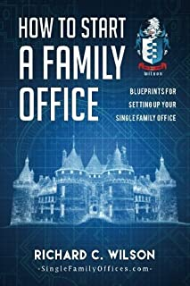 How to Start a Family Office: Blueprints for setting up your single family office by Richard C Wilson (2016-03-14)