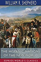 The Hispanic Nations of the New World (Esprios Classics)