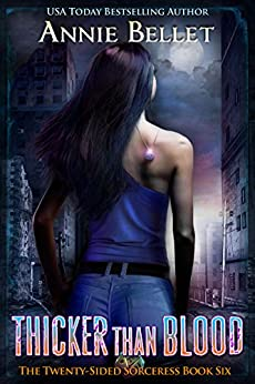 Thicker Than Blood (The Twenty-Sided Sorceress Book 6) by [Annie Bellet]