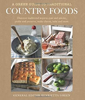 A   Green Guide to Traditional Country Foods: Discover Traditional Ways to Cure and Smoke, Pickle and Preserve, Make Cheese, Bake and More. Henrietta