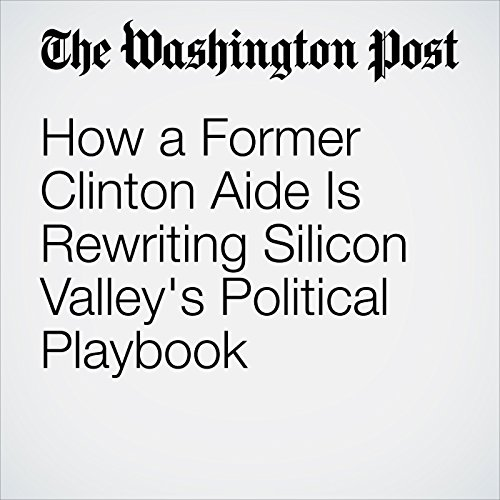 How a Former Clinton Aide Is Rewriting Silicon Valley's Political Playbook copertina