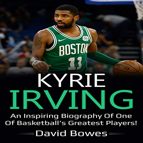 『Kyrie Irving: An Inspiring Biography of One of Basketball's Greatest Players!』のカバーアート