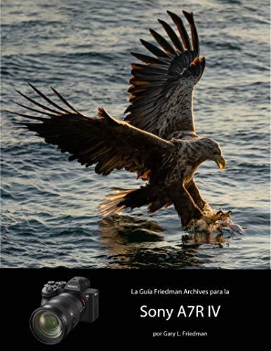 """La Guía """"The Friedman Archives"""" para la Sony A7R IV: Consejo Profesional para el fotógrafo experimentado (Spanish Edition)"""