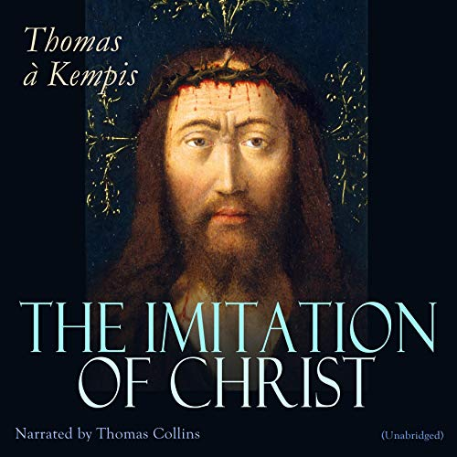 The Imitation of Christ                   By:                                                                                                                                 Thomas à Kempis                               Narrated by:                                                                                                                                 Thomas Collins                      Length: 9 hrs and 4 mins     Not rated yet     Overall 0.0
