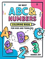 My Best ABC and Numbers: Coloring Book for Kids and Toddlers - Fun with Numbers, Letters and Colors for kids ages 2-4 4-8