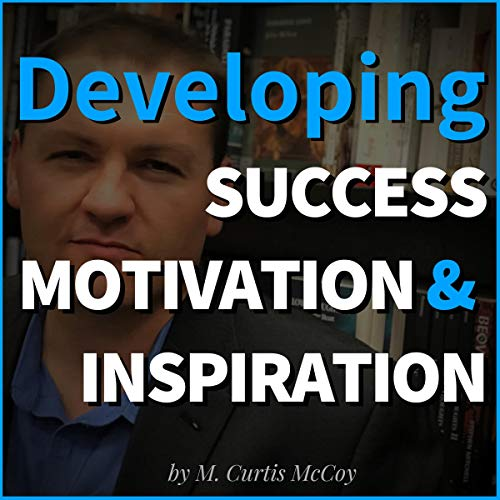 Developing Success, Motivation & Inspiration Audiobook By M. Curtis McCoy cover art