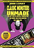 Classic Monsters Unmade: The Lost Films of Dracula, Frankenstein, the Mummy, and Other Monsters (Volume 1: 1899-1955)