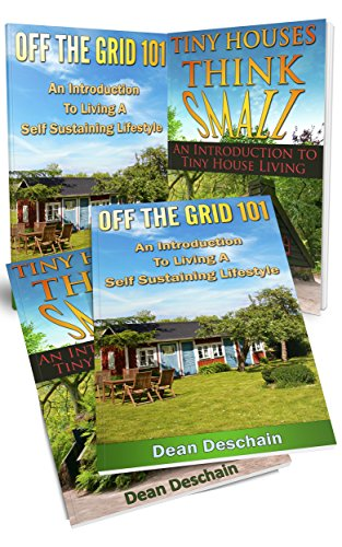 Off the Grid: (2 in 1 Book Set) Book 1: Off The Grid 101: Book 2: Tiny Houses, Think Small (homesteading, off grid, country living, livestock, planting, crops, tiny home) by [Dean Deschain]