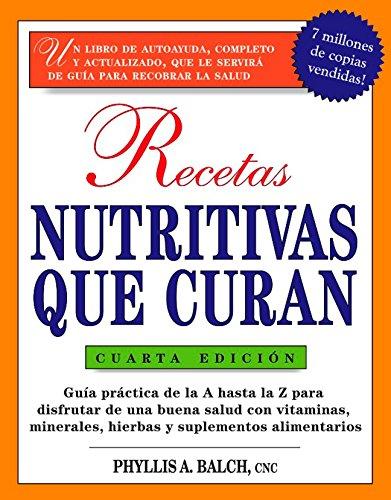 Recetas Nutritivas Que Curan, 4th Edition: Guia Practica de la a Hasta La Z Para Disfrutar de Una Burna Salud Convitaminas, Minerales, Hierbas Y ... for Nutritional Healing: (Spanish))