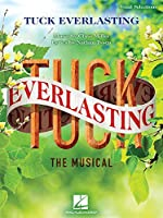 Tuck Everlasting: Music by Chris Miller Lyrics by Nathan Tysen