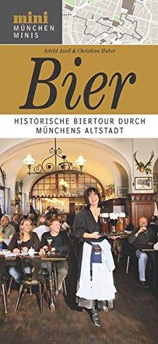 Bier: Historische Biertour durch München (München Minis)