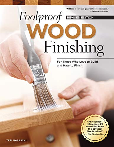 Foolproof Wood Finishing, Revised Edition: Learn How to Finish or Refinish Wood Projects with Stain, Glaze, Milk Paint, Top Coats, and More (Fox Chapel Publishing)