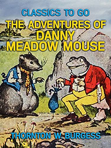 The Adventures of Danny Meadow Mouse (Classics To Go) (English Edition)